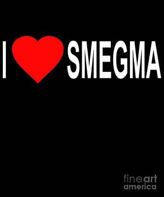 Digital Art - I Love Smegma Funny Jewish by Flippin Sweet Gear