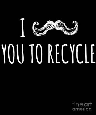 Digital Art - I Mustache You To Recycle by Flippin Sweet Gear