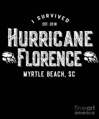 Digital Art - I Survived Hurricane Florence Myrtle Beach Sc 2018 by Flippin Sweet Gear