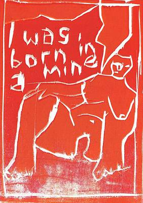 Relief - I Was Born In A Mine Woodcut 56 by Artist Dot
