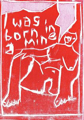 Relief - I Was Born In A Mine Woodcut 57 by Artist Dot