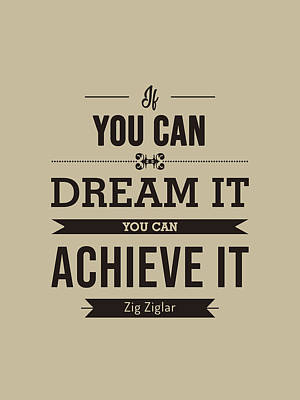 Royalty-Free and Rights-Managed Images - If you can dream it, you can achieve it - Zig Ziglar Quote - Quote Typography - Motivational Print by Studio Grafiikka