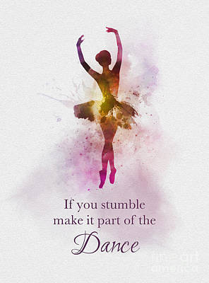 Dancer Mixed Media - If You Stumble Make It Part Of The Dance by My Inspiration