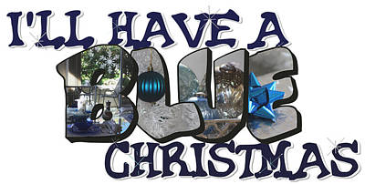 Photograph - I'll Have A Blue Christmas Big Letter by Colleen Cornelius