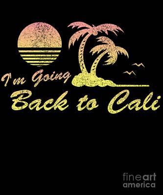 Digital Art - Im Going Back To Cali California by Flippin Sweet Gear