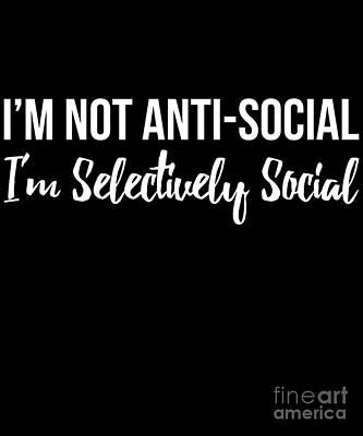 Digital Art - Im Not Anti Social Im Selectively Social by Flippin Sweet Gear