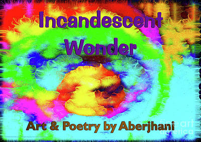 Mixed Media - Incandescent Wonder - Art And Poetry By Aberjhani Book Cover by Aberjhani
