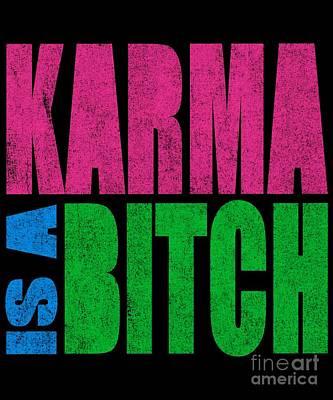 Digital Art - Karma Is A Bitch by Flippin Sweet Gear
