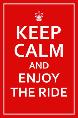 Digital Art - Keep Calm - Enjoy The Ride by Richard Reeve
