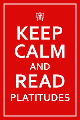 Digital Art - Keep Calm - Read Platitudes by Richard Reeve
