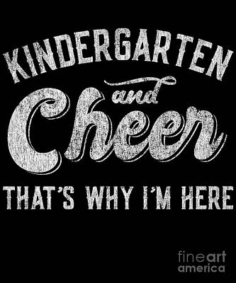 Digital Art - Kindergarten And Cheer Thats Why Im Here by Flippin Sweet Gear