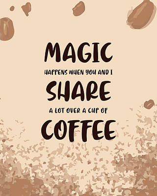 Royalty-Free and Rights-Managed Images - Magic Happens over Coffee Poster - Coffee Quotes - Coffee Poster - Cafe Decor - Coffee Lover Gifts by Studio Grafiikka