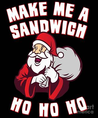 Digital Art - Make Me A Sandwich Funny Santa by Flippin Sweet Gear