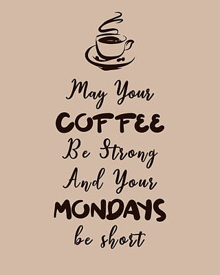 Royalty-Free and Rights-Managed Images - May your Coffee be strong and your Mondays be short - Coffee Quotes - Coffee Poster - Quote Poster by Studio Grafiikka
