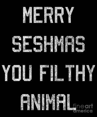 Digital Art - Merry Seshmas You Filthy Animal by Flippin Sweet Gear