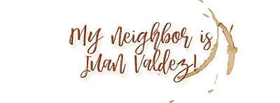 Digital Art - My Neighbor Is Juan Valdez by Paulette B Wright