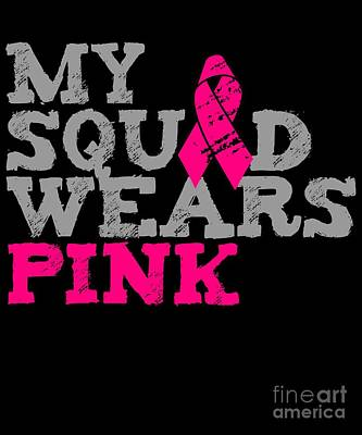 Digital Art - My Squad Wears Pink Breast Cancer Awareness by Flippin Sweet Gear