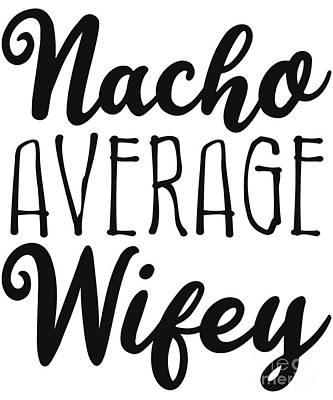 Digital Art - Nacho Average Wifey by Flippin Sweet Gear