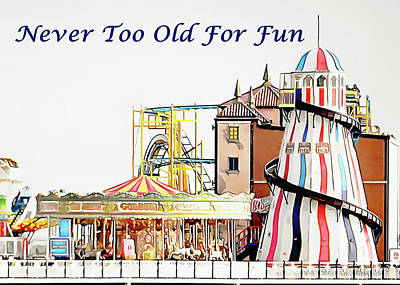 Mixed Media - Never Too Old For Fun by Dorothy Berry-Lound