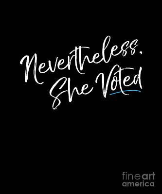 Digital Art - Nevertheless She Voted Election by Flippin Sweet Gear