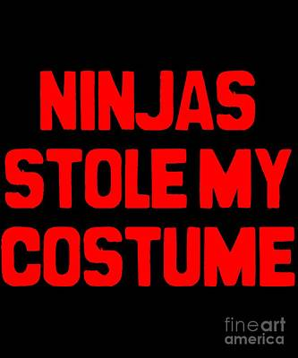 Digital Art - Ninjas Stole My Costume Easy Halloween by Flippin Sweet Gear