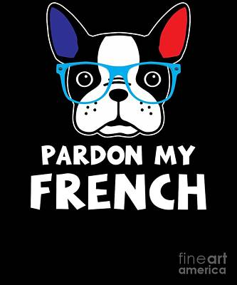 French Bull Dog Wall Art - Drawing - Pardon My French Funny French Bulldog by The Perfect Presents