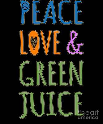 Digital Art - Peace Love And Green Juice by Flippin Sweet Gear