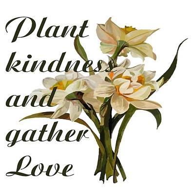 Digital Art - Plant Kindness And Gather Love Proverb  by Taiche Acrylic Art