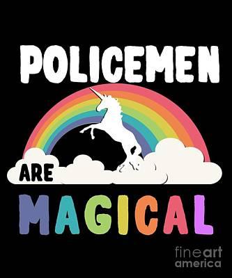 Digital Art - Policemen Are Magical by Flippin Sweet Gear