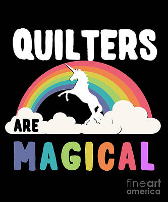 Digital Art - Quilters Are Magical by Flippin Sweet Gear