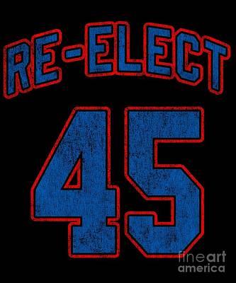 Digital Art - Re Elect 45 Trump 2020 by Flippin Sweet Gear