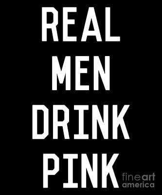 Digital Art - Real Men Drink Pink Rose Wine by Flippin Sweet Gear