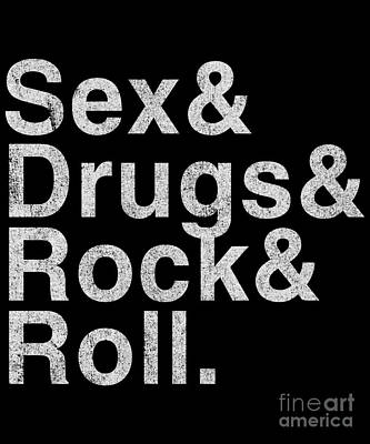 Digital Art - Sex Drugs And Rock And Roll by Flippin Sweet Gear