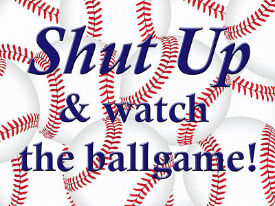 Digital Art - Shut Up And Watch The Ballgame by Angie Tirado