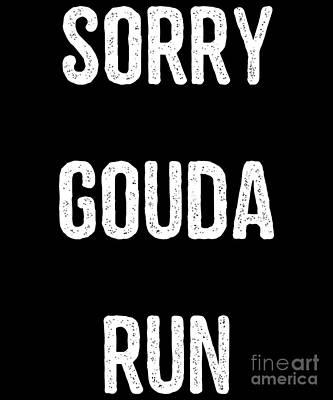 Digital Art - Sorry Gouda Run by Flippin Sweet Gear