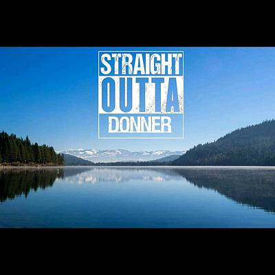 Photograph - Straight Outta Donner by Martin Gollery