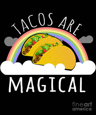 Digital Art - Tacos Are Magical by Flippin Sweet Gear