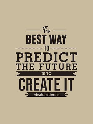 Royalty-Free and Rights-Managed Images - The best way to predict the future is to create it - Abraham Lincoln Quote - Typography Poster by Studio Grafiikka