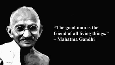 Mixed Media - The Good Is The Friend Of All Living Things, Mahatama Gandhi, Artist Singh, Quotes by World Of Quotes -Artist Singh