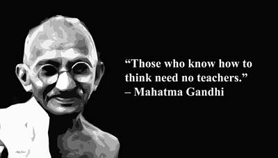Mixed Media - Those Who Know How To Think Need No Teachers, Mahatma Gandhi, Artist Singh, Quote by World Of Quotes -Artist Singh