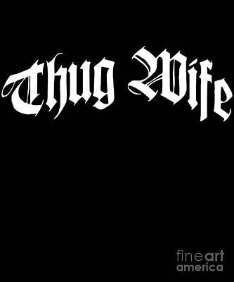 Digital Art - Thug Wife by Flippin Sweet Gear