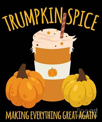 Digital Art - Trumpkin Spice Trump Thanksgiving Making Everything Great Again by Flippin Sweet Gear