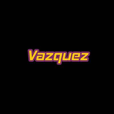 Digital Art - Vazquez #vazquez by TintoDesigns
