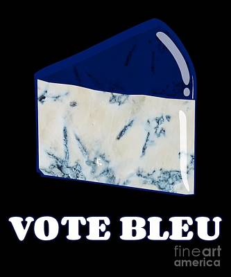 Digital Art - Vote Blue Bleu Cheese by Flippin Sweet Gear