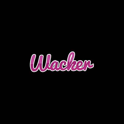 Digital Art - Wacker #wacker by TintoDesigns