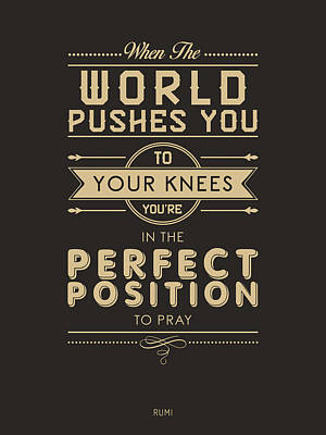 Mixed Media Royalty Free Images - When the world pushes you to your knees, youre in the perfect position to pray 2- Rumi Quote Prints Royalty-Free Image by Studio Grafiikka