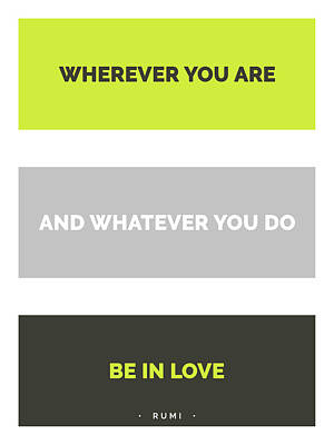 Mixed Media Royalty Free Images - Wherever you are and whatever you do, be in love - Rumi Quote Print - Minimal - Typography Royalty-Free Image by Studio Grafiikka