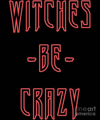 Digital Art - Witches Be Crazy by Flippin Sweet Gear