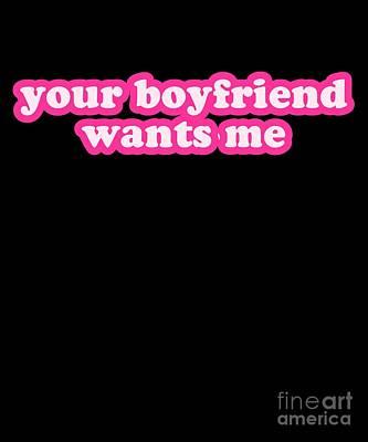 Digital Art - Your Boyfriend Wants Me by Flippin Sweet Gear