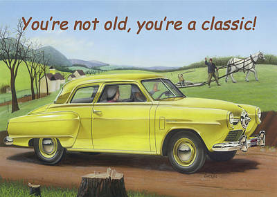 Painting - You're Not Old, You're A Classic Greeting Card - 1950 Studebaker Champion Antique Automobile by Walt Curlee